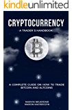 Cryptocurrency - A Trader's Handbook: A Complete Guide On How To Trade Bitcoin And Altcoins (English Edition)