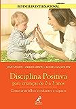 Disciplina Positiva Para Crianças de 0 a 3 Anos (Portuguese Edition)