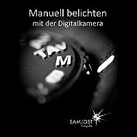 Manuell belichten mit der Digitalkamera