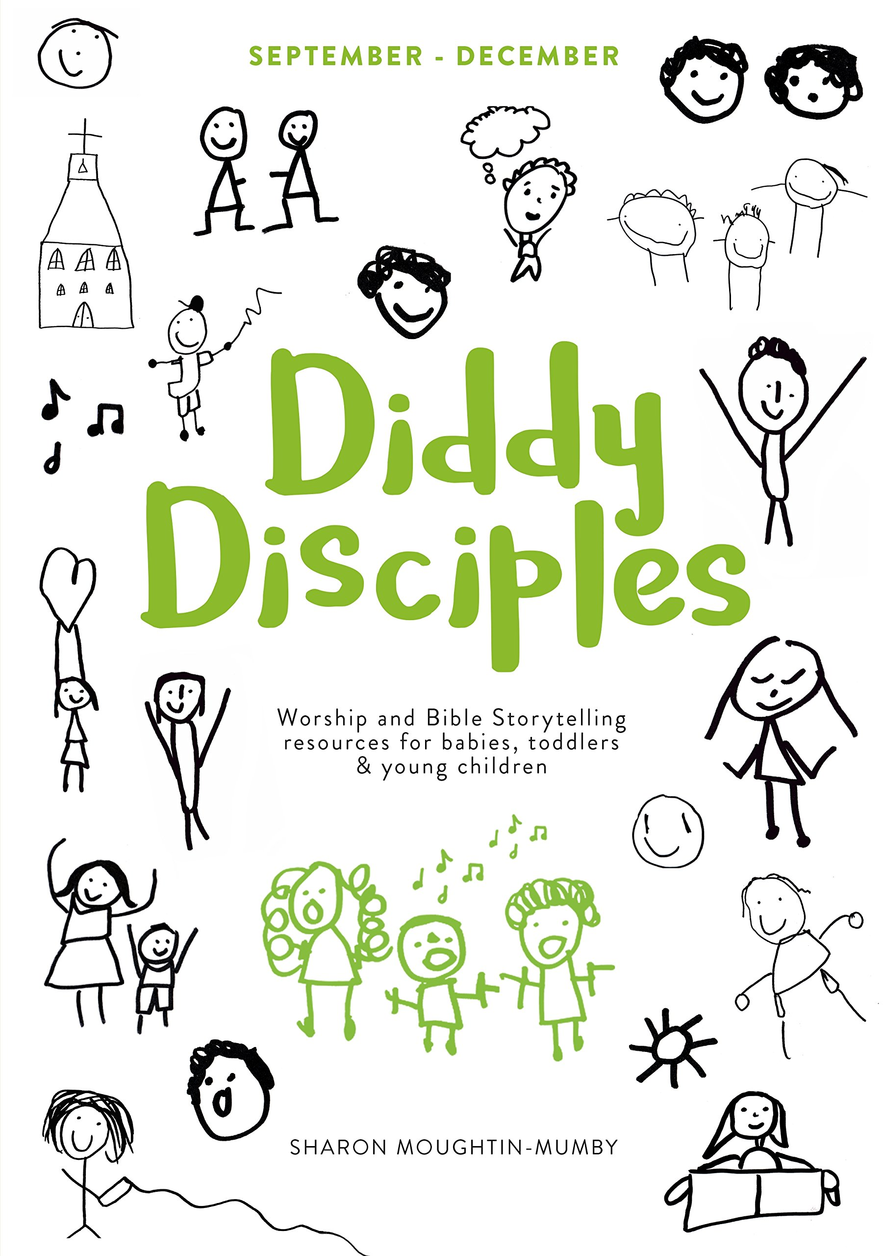 Diddy Disciples 1: September to December: Worship And Storytelling Resources For Babies, Toddlers And Young Children.
