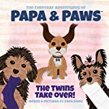 The Twins Take Over! (The Everyday Adventures of Papa & Paws Book 2)