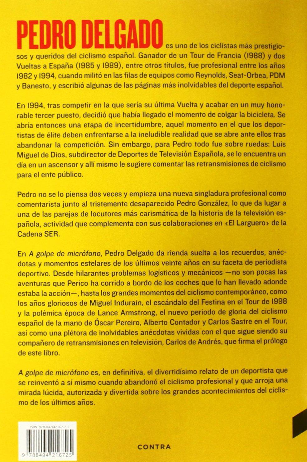 A golpe de micrófono : las peripecias de un ciclista de élite reconvertido en periodista deportivo: Pedro Delgado Robledo: 9788494216725: Amazon.com: Books