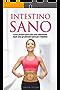 Intestino sano: Attivare il metabolismo grazie alla salute intestinale, perdere peso e prevenire le malattie