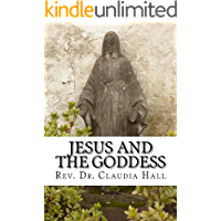 Jesus and the Goddess: A ChristoPagan Systematic Theology