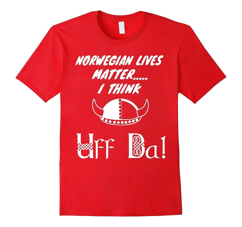 Norwegian Lives Matter Uff Da Viking Hat Norwegian Funny Tee