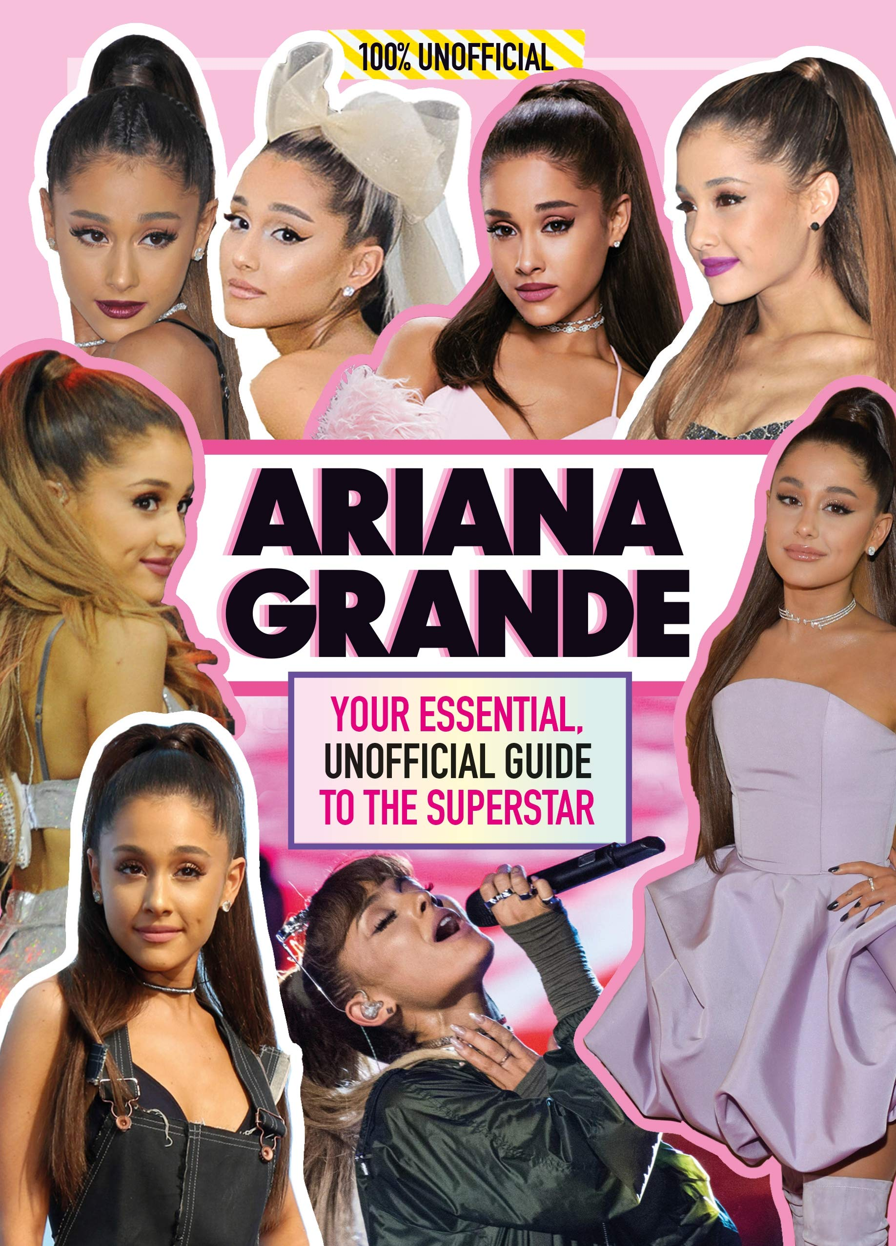 Ariana Grande 100% Unofficial: Your essential unofficial guide book to the superstar Ariana Grande