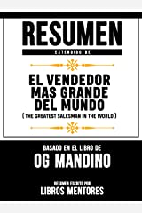 Resumen Extendido De El Vendendor Mas Grande Del Mundo (The Greatest Salesman In The World) - Basado En El Libro De Og Mandino (Spanish Edition) Kindle Edition