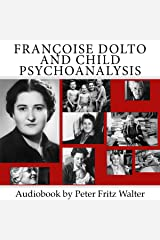 Françoise Dolto and Child Psychoanalysis: Short Biography, Book Reviews, Quotes, and Comments: Great Minds Series, Volume 4