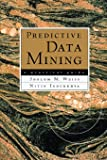 Predictive Data Mining: A Practical Guide (The Morgan Kaufmann Series in Data Management Systems)