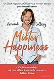 Mister Happiness: Un chief happiness officer vous livre ses secrets pour vous réinventer