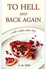 To Hell and Back Again...With a Little White Dog Kindle Edition