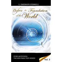Before The Foundation Of The World (Ever Ascending The Resurrection Series Book 3)