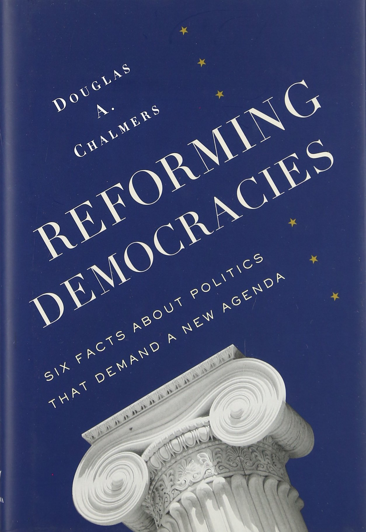 Reforming Democracies: Six Facts About Politics That Demand ...