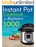 Instant Pot Cookbook for Beginners: 1000 Day Quick and Easy Instant Pot Recipes Meal Plan: The Most Complete Instant Pot Recipe Cookbook for Beginners ... Instant Pot Pressure Cooker Cookbook 1)
