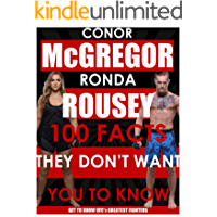 Conor McGregor & Ronda Rousey - 100 Facts They Don't Want You To Know! (English Edition)