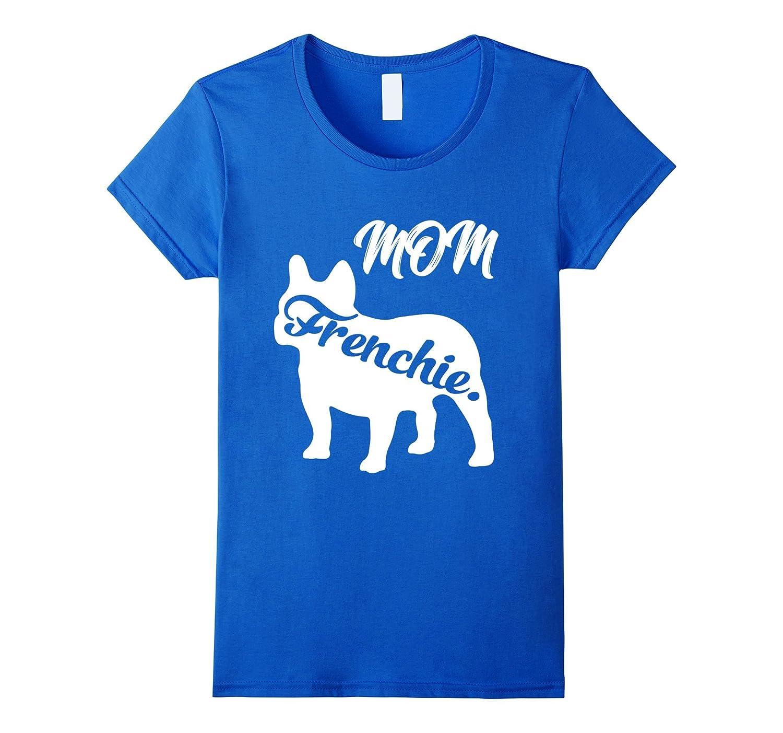 Womens Frenchie Mom T-Shirt Mama French Bulldog Mommy Gift Cute Dog-TH