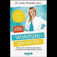 Wohlfühlgewicht: Wie du dich vom Diät-Zwang befreist und intuitiv deine Wohlfühlfigur erreichst (German Edition)