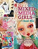 Mixed-Media Girls With Suzi Blu: Drawing, Painting, and Fanciful Adornments Start to Finish