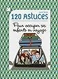 120 astuces pour occuper ses enfants en voyage
