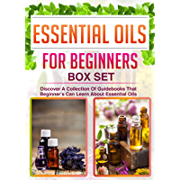 Essential Oils For Beginners: Box Set: Discover A Collection Of Guidebooks That Beginner's Can Learn About Essential Oils (English Edition)