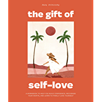 The Gift of Self-Love: A Workbook to Help You Build Confidence, Recognize Your Worth, and Learn to Fina lly Love…