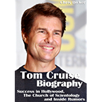 Tom Cruise Biography: Success in Hollywood, The Church of Scientology and Inside Rumors
