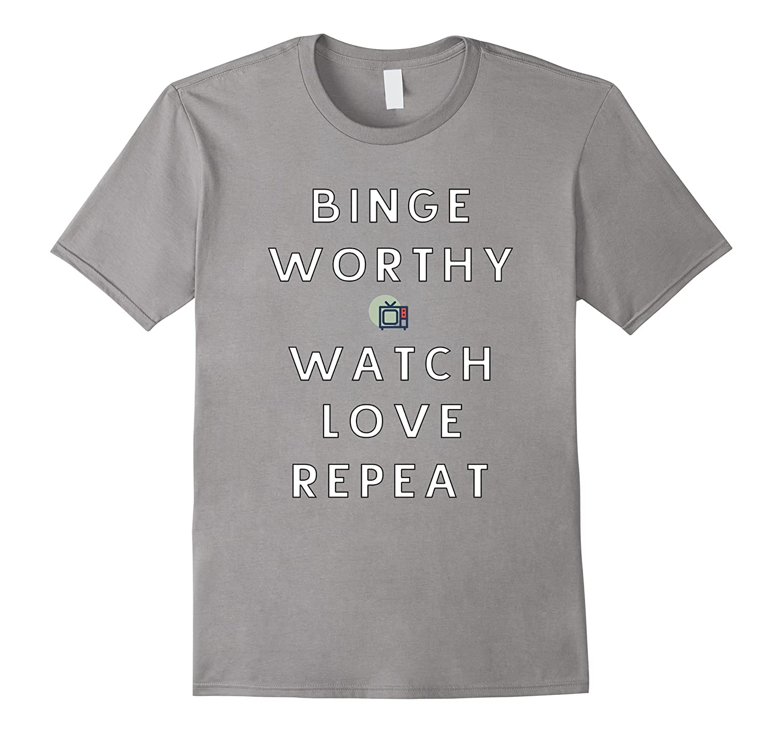 Binge Worthy TV Watch Love Repeat