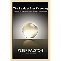 The Book of Not Knowing: Exploring the True Nature of Self, Mind, and Consciousness (English Edition)