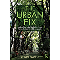 The Urban Fix: Resilient Cities in the War Against Climate Change, Heat Islands and Overpopulation (English Edition)