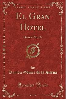 El Gran Hotel: Grande Novela (Classic Reprint) (Spanish Edition)