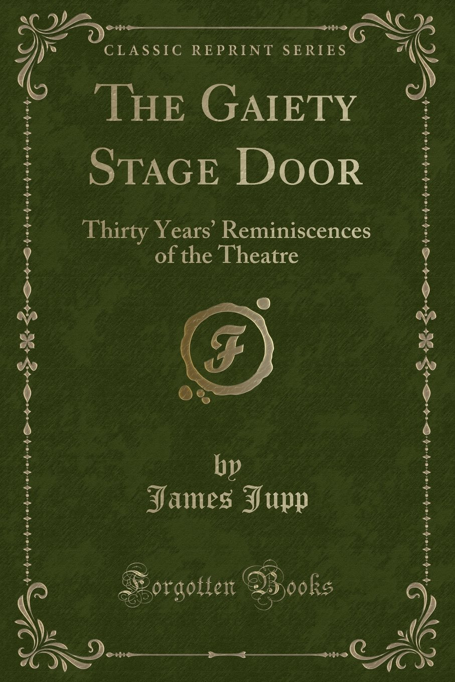 The Gaiety Stage Door: Thirty Years' Reminiscences of the Theatre (Classic Reprint) pdf