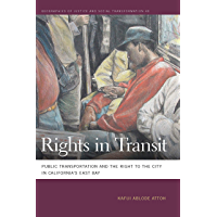 Rights in Transit: Public Transportation and the Right to the City in California's East Bay (Geographies of Justice and Social Transformation Ser. Book 40)