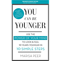 You Can Be Younger: Use the power of your mind to look and feel 10 years younger in 10 simple steps (English Edition)