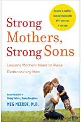 Strong Mothers, Strong Sons: Lessons Mothers Need to Raise Extraordinary Men Paperback