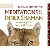 Meditations for the Inner Shaman: Awakening Your Deepest Guidance
