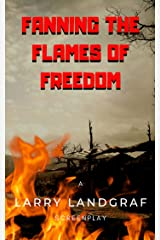 Fanning The Flames of Freedom Kindle Edition