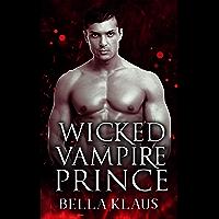 Wicked Vampire Prince: A Paranormal Fated Mates Romance (Royal Blood Saga Book 1)