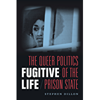 Fugitive Life: The Queer Politics of the Prison State