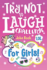 Try Not to Laugh Challenge Joke Book for Girls: Girl Edition, Hilarious & Fun Interactive Game to Play with Friends, & BFF's, Funny Jokes, Awesome One Liners, Silly Knock Knock, Puns, & Riddles Kindle Edition