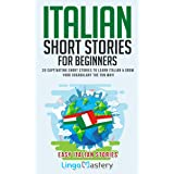Italian Short Stories for Beginners: 20 Captivating Short Stories to Learn Italian & Grow Your Vocabulary the Fun Way! (Easy
