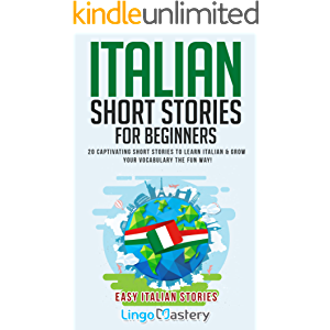 Italian Short Stories for Beginners: 20 Captivating Short Stories to Learn Italian & Grow Your Vocabulary the Fun Way…