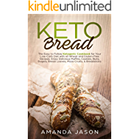 Keto Bread: The Easy to Follow Ketogenic Cookbook for Your Low-Carb Diet with 40 Wheat and Gluten-Free Recipes. Enjoy Delicious Muffins,Cookies, Buns, ... Bread Loaves, Pizza Crusts, & Breadsticks