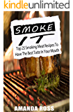Smoke it!: Top 25 Smoking Meat Recipes To Have The Best Taste In Your Mouth