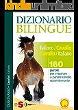 Dizionario Bilingue Italiano-Cavallo Cavallo-Italiano: 160 parole per imparare a parlare cavallo correntemente