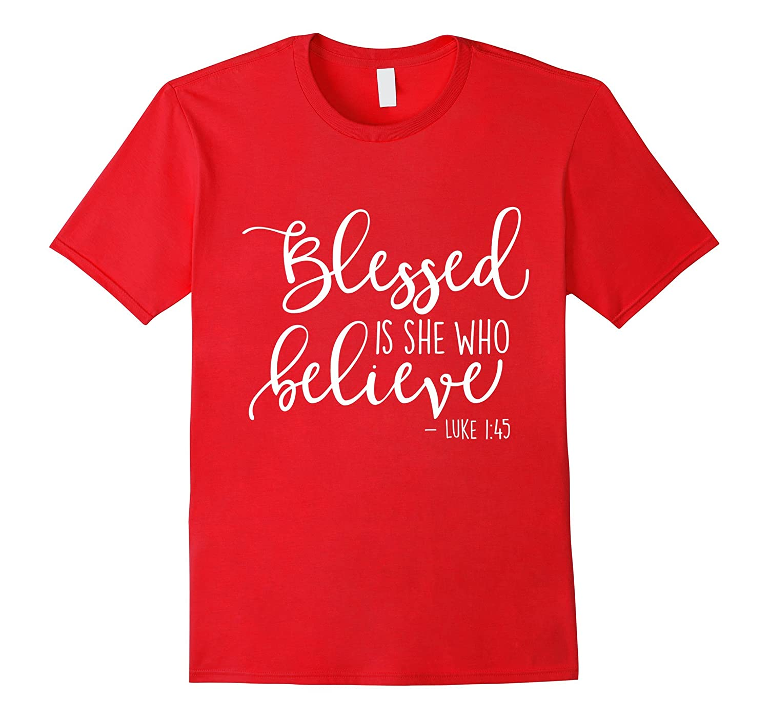 Blessed Is She Who Believe Luke 1:45 Classic Fit TShirt-CL