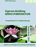 Hypnose-Anleitung Gewichtsreduktion: Therapie-Manual für 3 komplette Sitzungen (Therapie Manual)