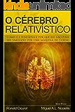 O Cerebro Relativistico: COMO ELE FUNCIONA E POR QUE ELE NÃO PODE SER SIMULADO POR UMA MÁQUINA DE TURING