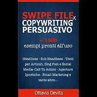 Copywriting Persuasivo: Swipe File per Copywriting. Oltre 1500 esempi, formule e modelli da utilizzare nella tua strategia di marketing