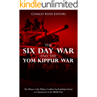 The Six Day War and the Yom Kippur War: The History of the Military Conflicts that Established Israel as a Superpower in the Middle East