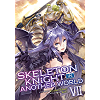 Skeleton Knight in Another World (Light Novel) Vol. 7 (English Edition)